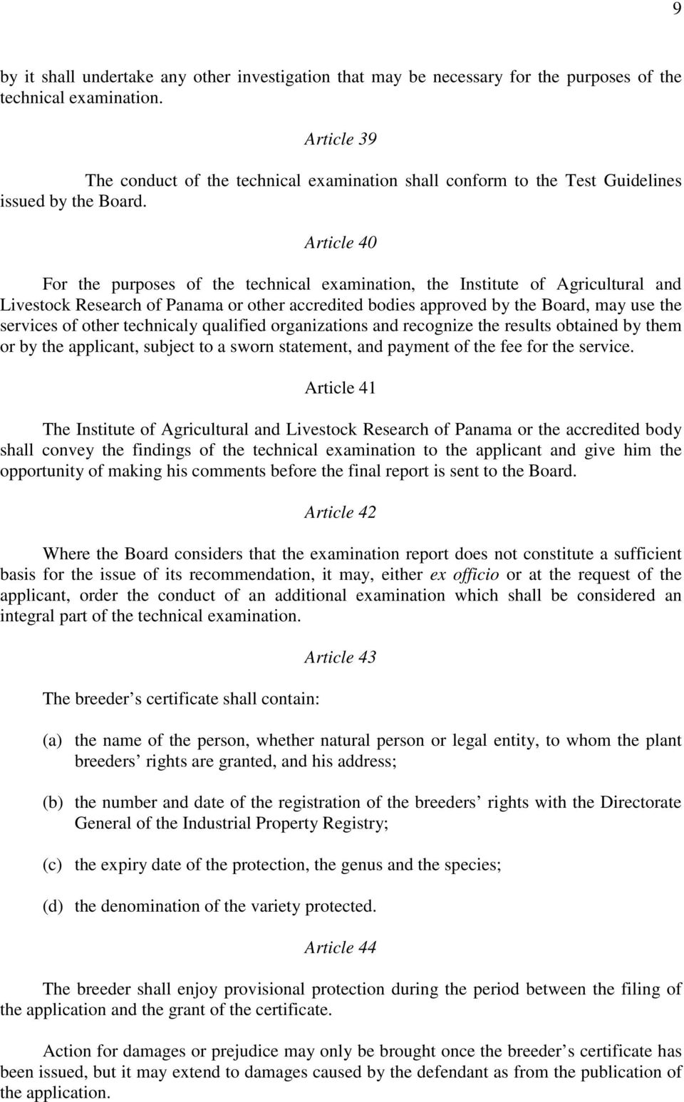 Article 40 For the purposes of the technical examination, the Institute of Agricultural and Livestock Research of Panama or other accredited bodies approved by the Board, may use the services of