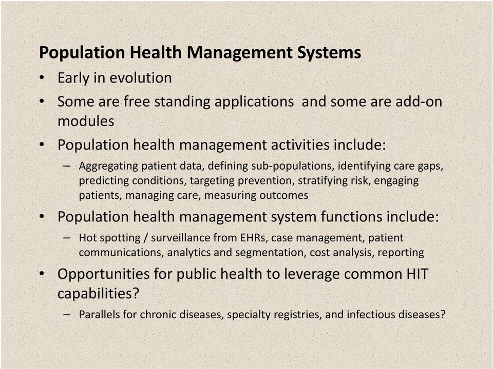 measuring outcomes Population health management system functions include: Hot spotting / surveillance from EHRs, case management, patient communications, analytics and