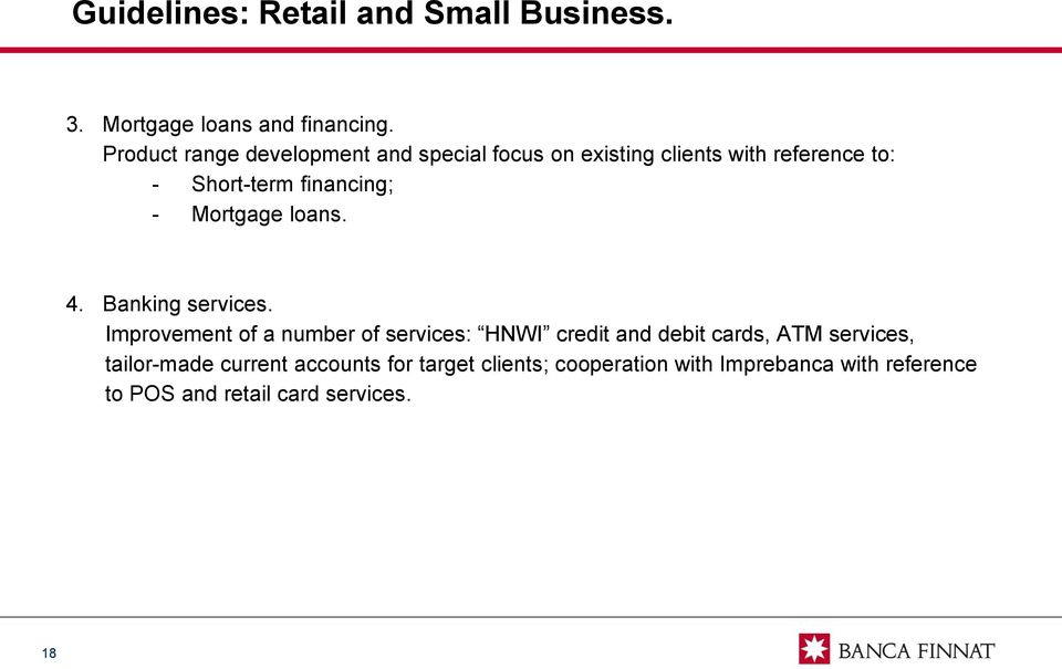 - Mortgage loans. 4. Banking services.