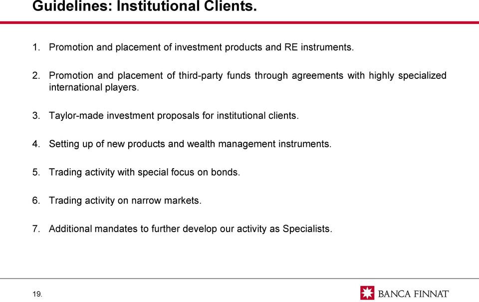 Taylor-made investment proposals for institutional clients. 4. Setting up of new products and wealth management instruments. 5.