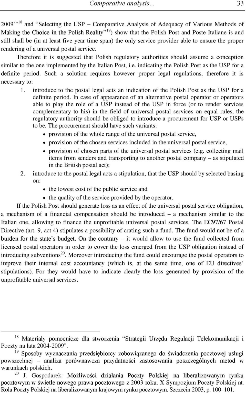 Therefore it is suggested that Polish regulatory authorities should assume a conception similar to the one implemented by the Italian Post, i.e. indicating the Polish Post as the USP for a definite period.