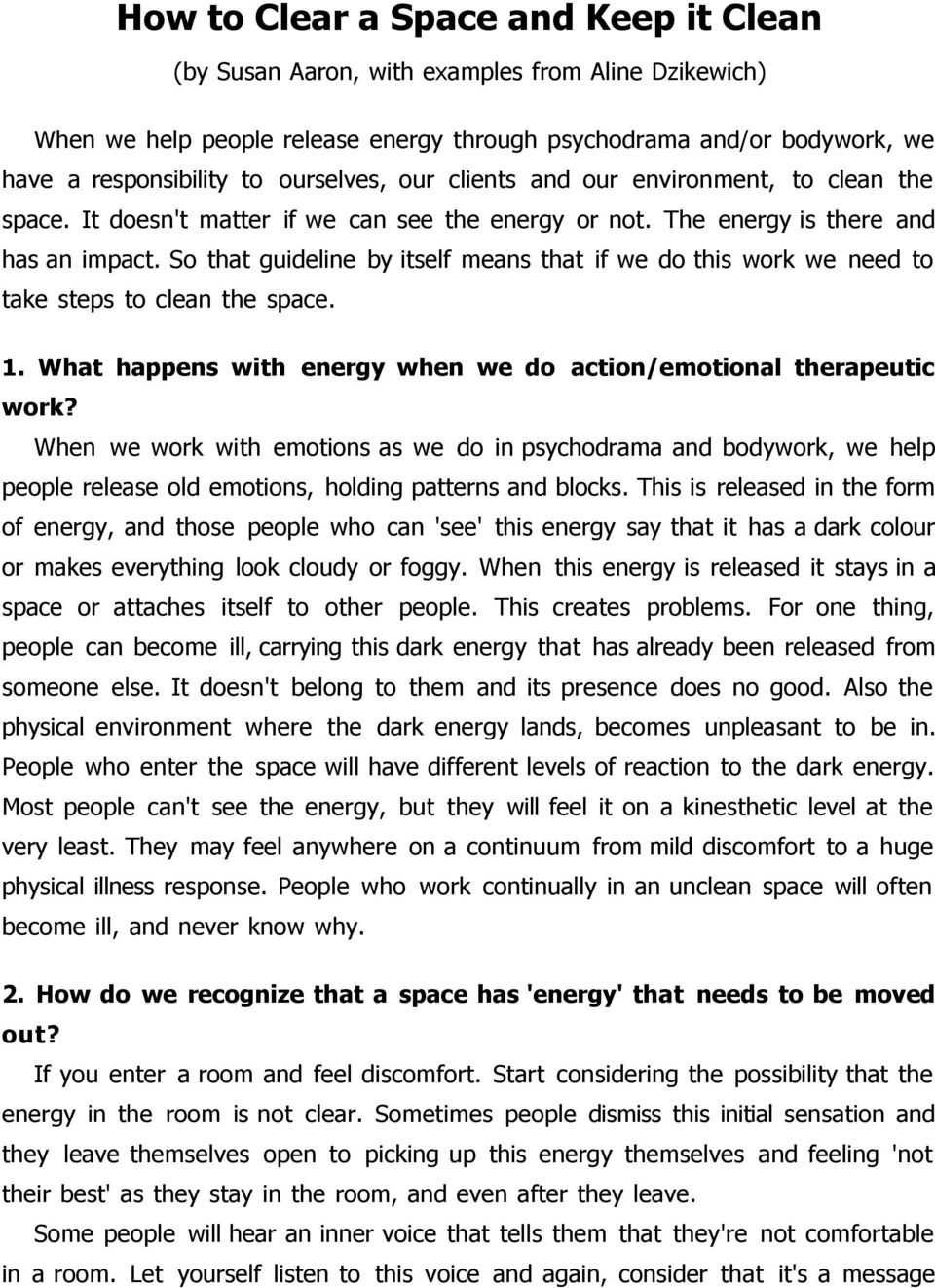 So that guideline by itself means that if we do this work we need to take steps to clean the space. 1. What happens with energy when we do action/emotional therapeutic work?