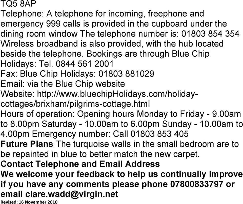 0844 561 2001 Fax: Blue Chip Holidays: 01803 881029 Email: via the Blue Chip website Website: http://www.bluechipholidays.com/holidaycottages/brixham/pilgrims-cottage.
