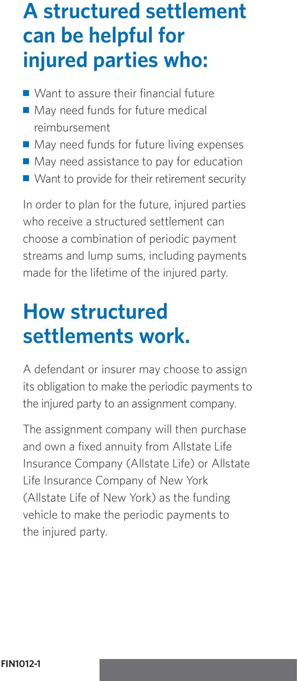 periodic payment streams and lump sums, including payments made for the lifetime of the injured party. How structured settlements work.