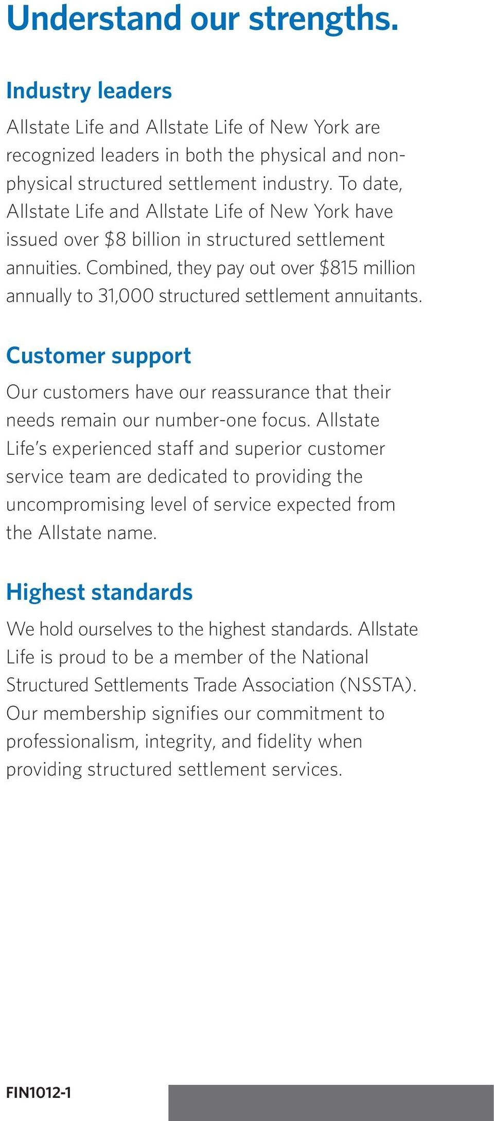 Combined, they pay out over $815 million annually to 31,000 structured settlement annuitants. Customer support Our customers have our reassurance that their needs remain our number-one focus.