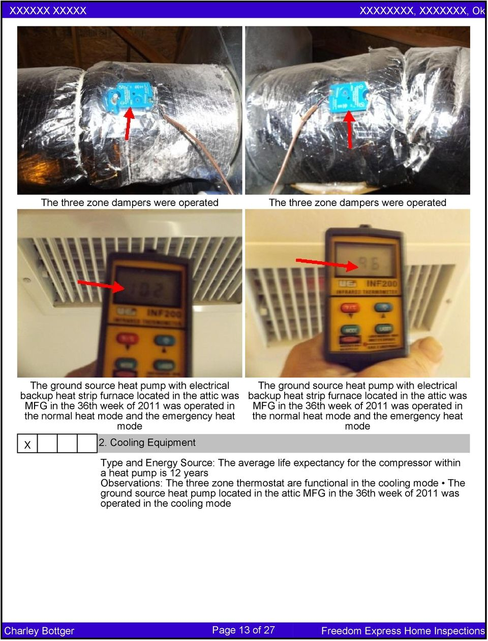 Cooling Equipment The ground source heat pump with electrical backup heat strip furnace located in the attic was MFG in the 36th week of 2011 was operated in the normal heat mode and the