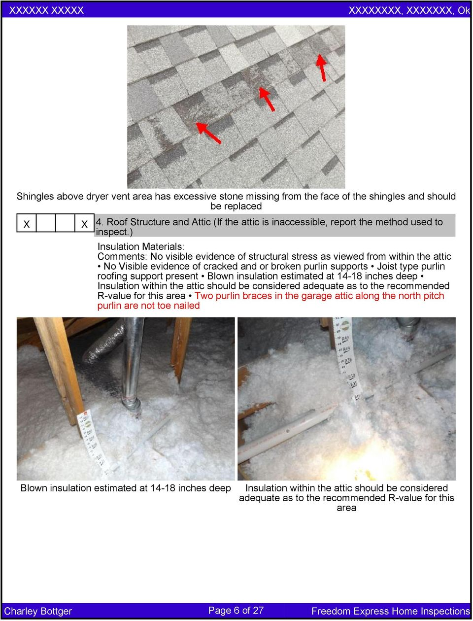 ) Insulation Materials: Comments: No visible evidence of structural stress as viewed from within the attic No Visible evidence of cracked and or broken purlin supports Joist type purlin roofing