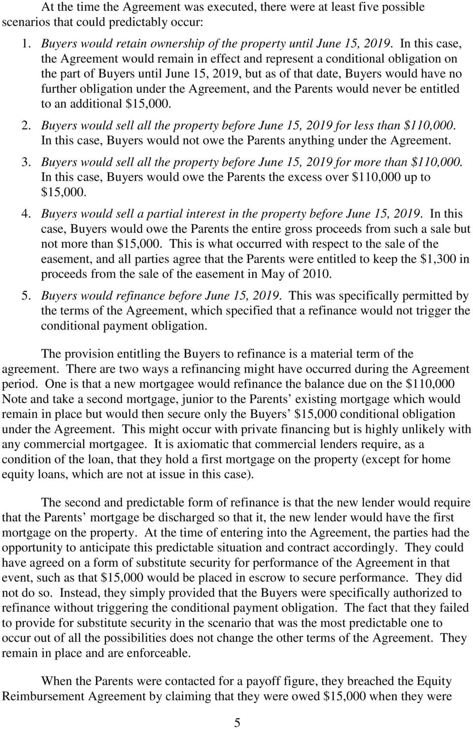 the Agreement, and the Parents would never be entitled to an additional $15,000. 2. Buyers would sell all the property before June 15, 2019 for less than $110,000.