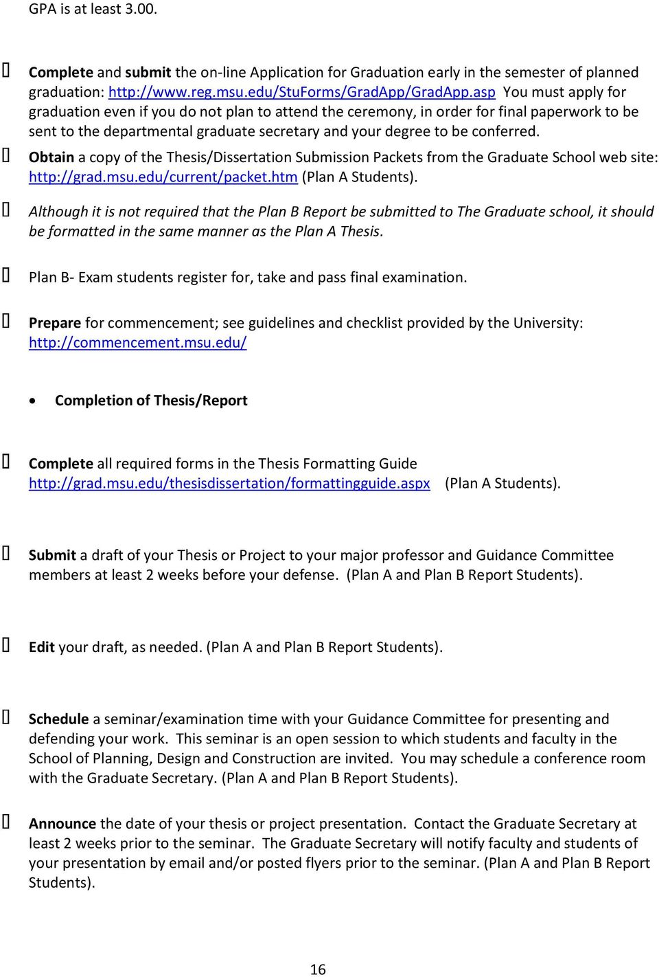 Obtain a copy of the Thesis/Dissertation Submission Packets from the Graduate School web site: http://grad.msu.edu/current/packet.htm (Plan A Students).