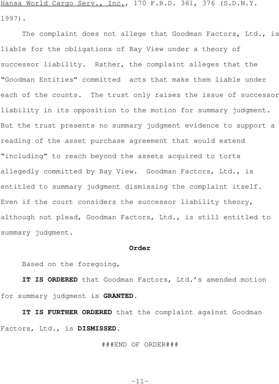 Rather, the complaint alleges that the Goodman Entities committed acts that make them liable under each of the counts.