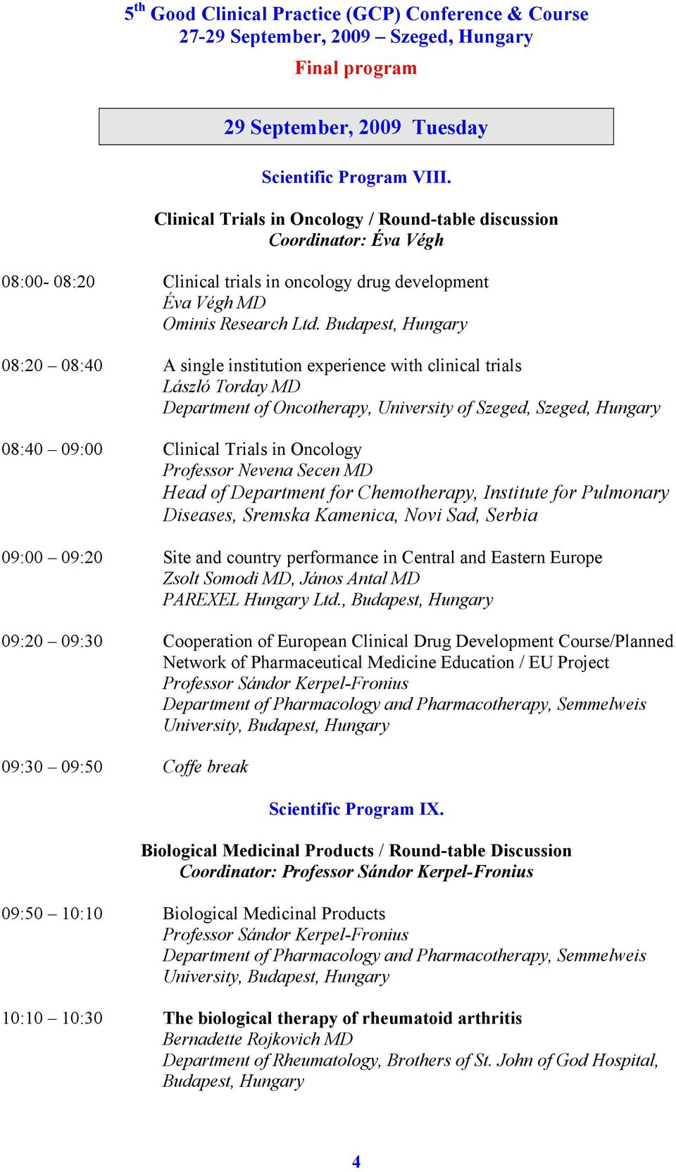 Budapest, Hungary 08:20 08:40 A single institution experience with clinical trials László Torday MD Department of Oncotherapy, University of Szeged, 08:40 09:00 Clinical Trials in Oncology Professor