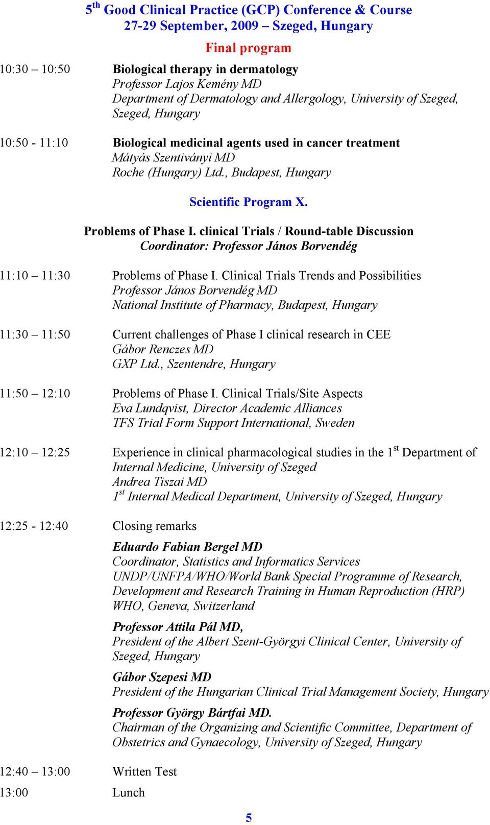 clinical Trials / Round-table Discussion Coordinator: Professor János Borvendég 11:10 11:30 Problems of Phase I.