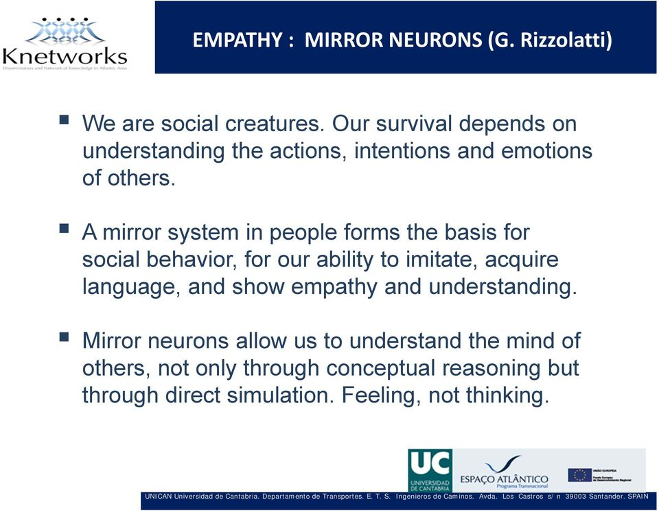 A mirror system in people forms the basis for social behavior, for our ability to imitate, acquire language,
