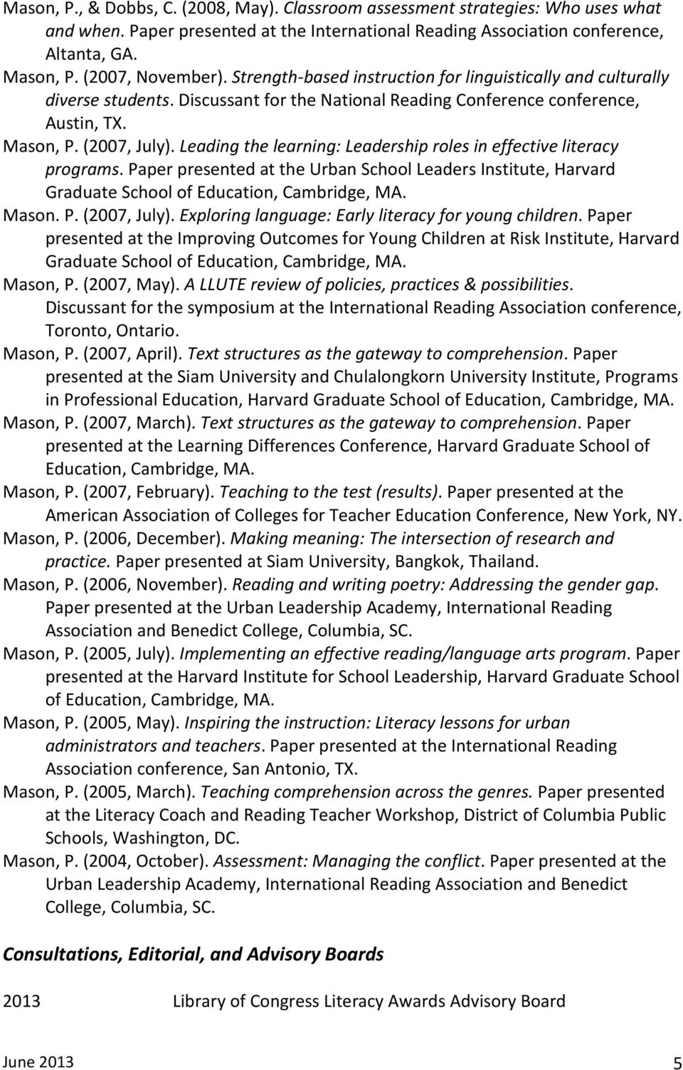 Leading the learning: Leadership roles in effective literacy programs. Paper presented at the Urban School Leaders Institute, Harvard Graduate School of Education, Cambridge, MA. Mason. P. (2007, July).