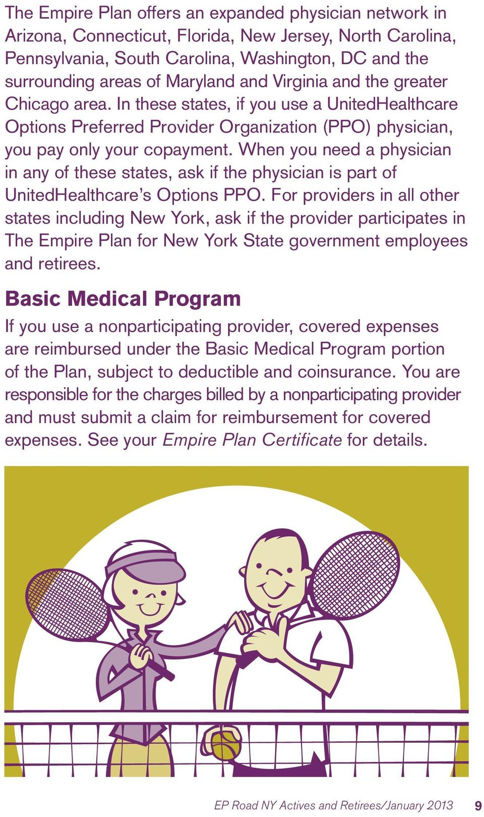 When you need a physician in any of these states, ask if the physician is part of UnitedHealthcare s Options PPO.