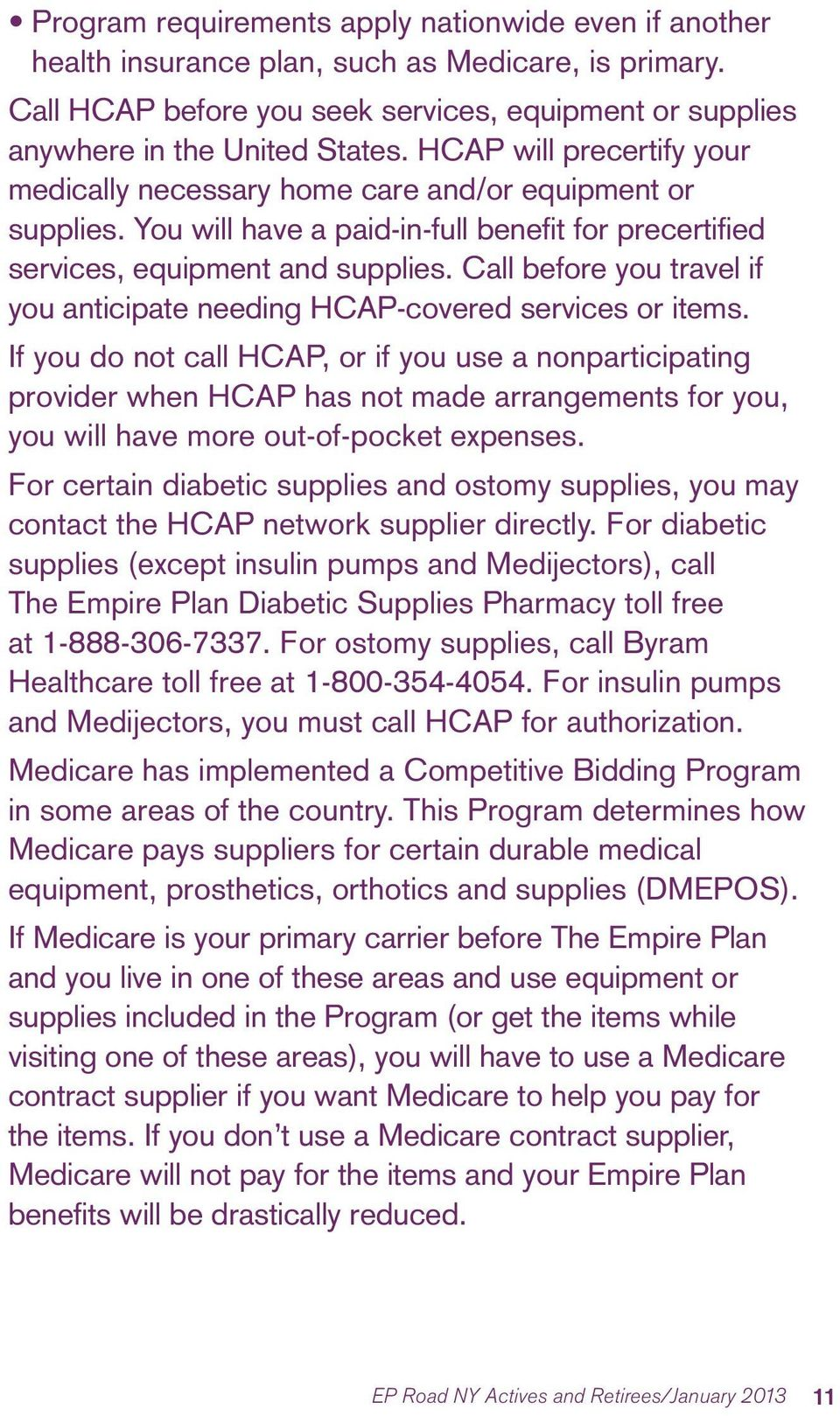 Call before you travel if you anticipate needing HCAP-covered services or items.