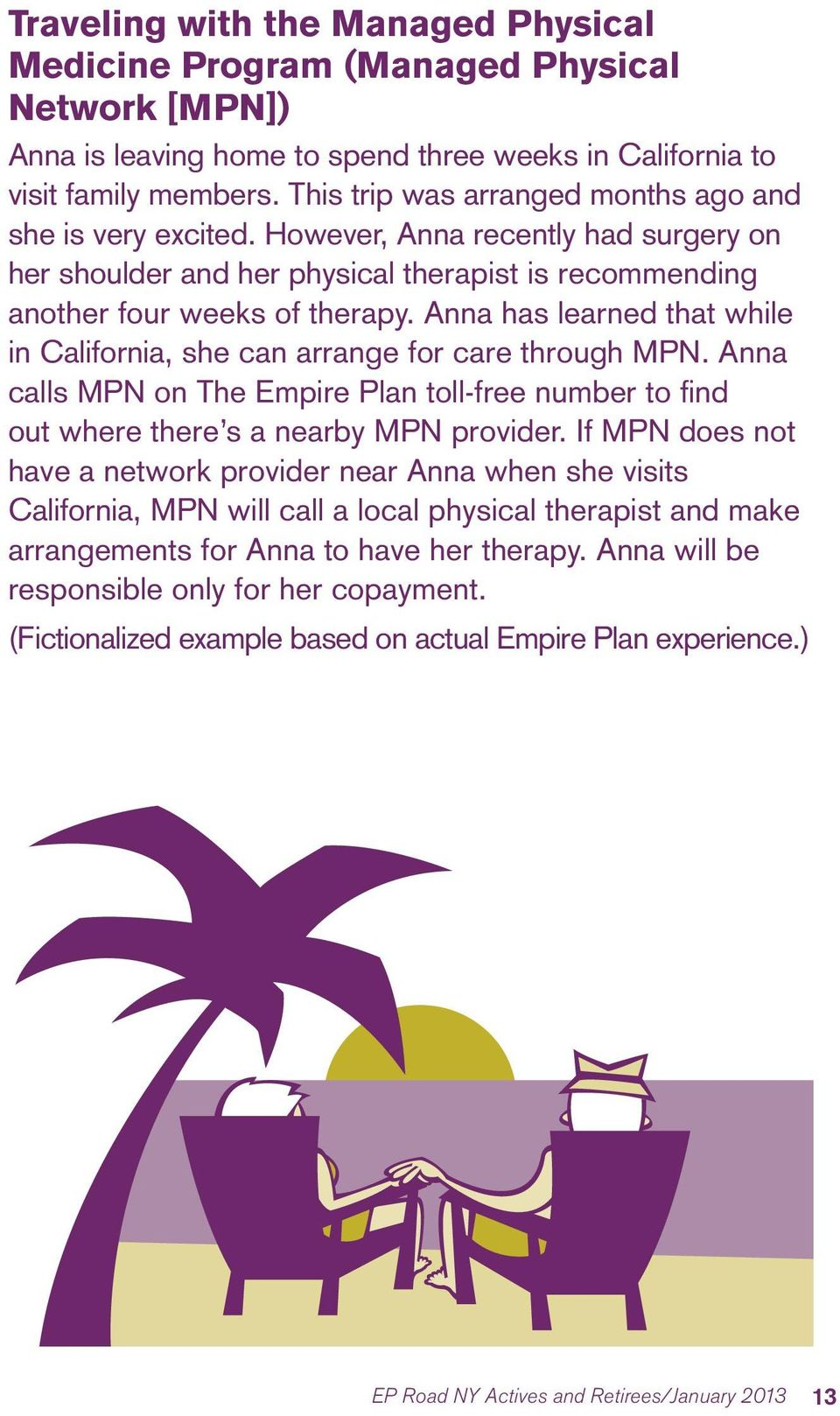 Anna has learned that while in California, she can arrange for care through MPN. Anna calls MPN on The Empire Plan toll-free number to find out where there s a nearby MPN provider.