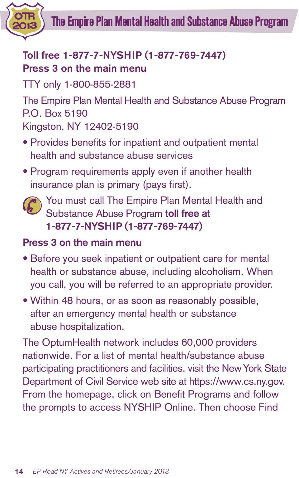 Box 5190 Kingston, NY 12402-5190 Provides benefits for inpatient and outpatient mental health and substance abuse services Program requirements apply even if another health insurance plan is primary