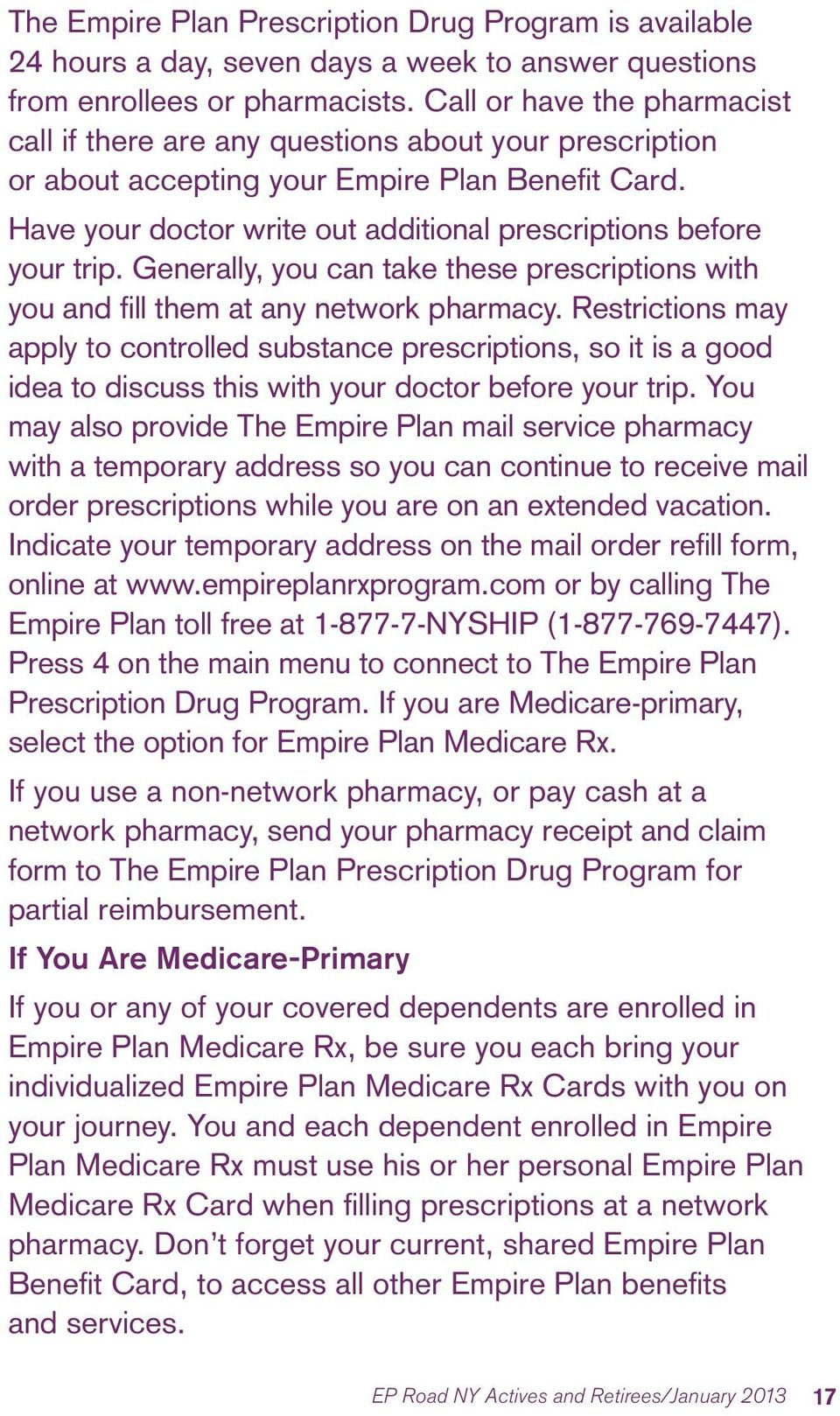 Have your doctor write out additional prescriptions before your trip. Generally, you can take these prescriptions with you and fill them at any network pharmacy.