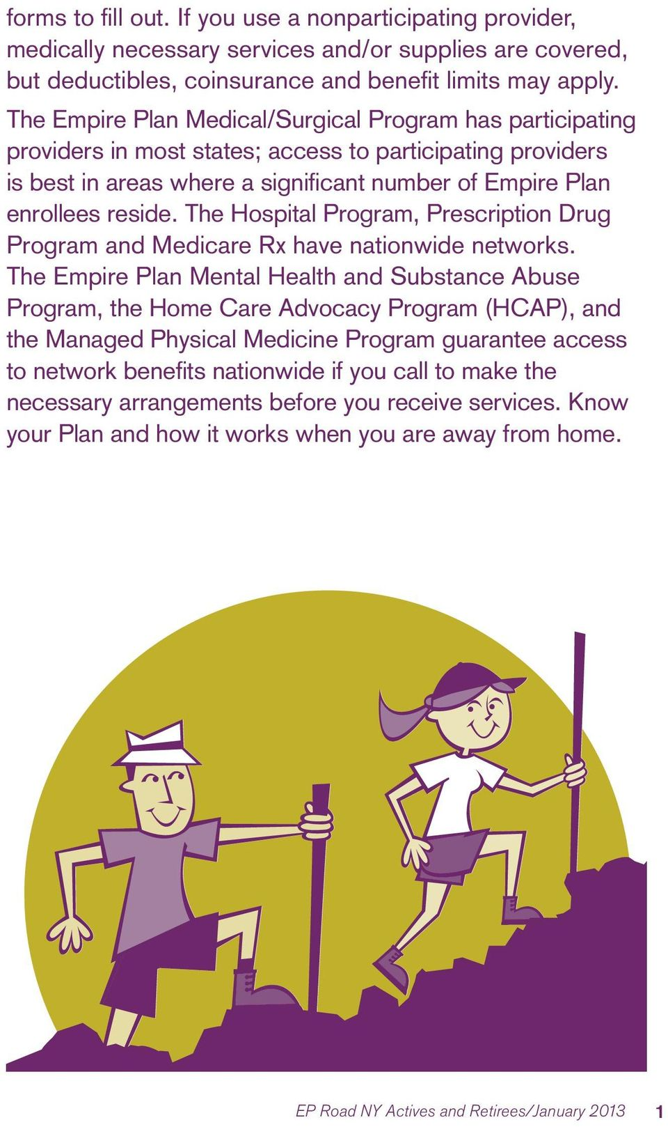 The Hospital Program, Prescription Drug Program and Medicare Rx have nationwide networks.