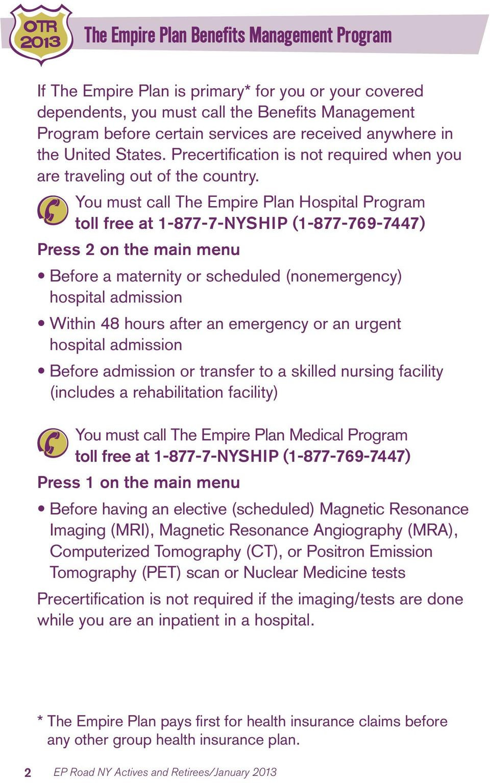 You must call The Empire Plan Hospital Program toll free at 1-877-7-NYSHIP (1-877-769-7447) Press 2 on the main menu Before a maternity or scheduled (nonemergency) hospital admission Within 48 hours