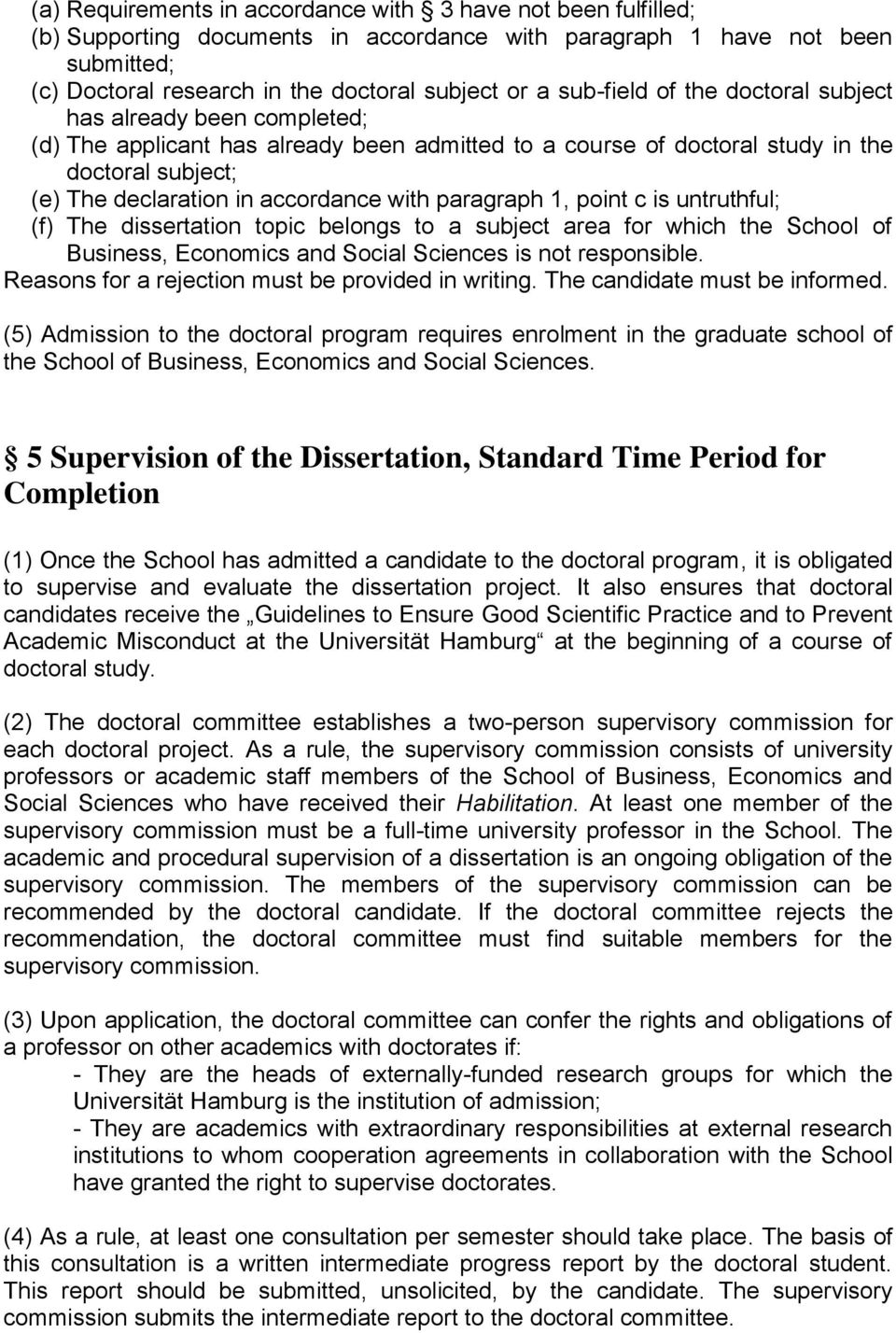 paragraph 1, point c is untruthful; (f) The dissertation topic belongs to a subject area for which the School of Business, Economics and Social Sciences is not responsible.