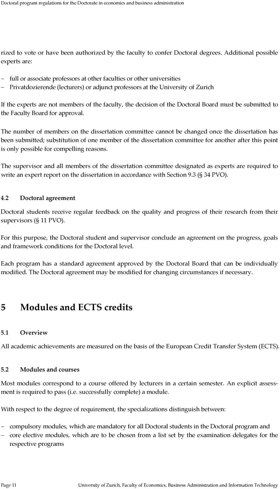 are not members of the faculty, the decision of the Doctoral Board must be submitted to the Faculty Board for approval.