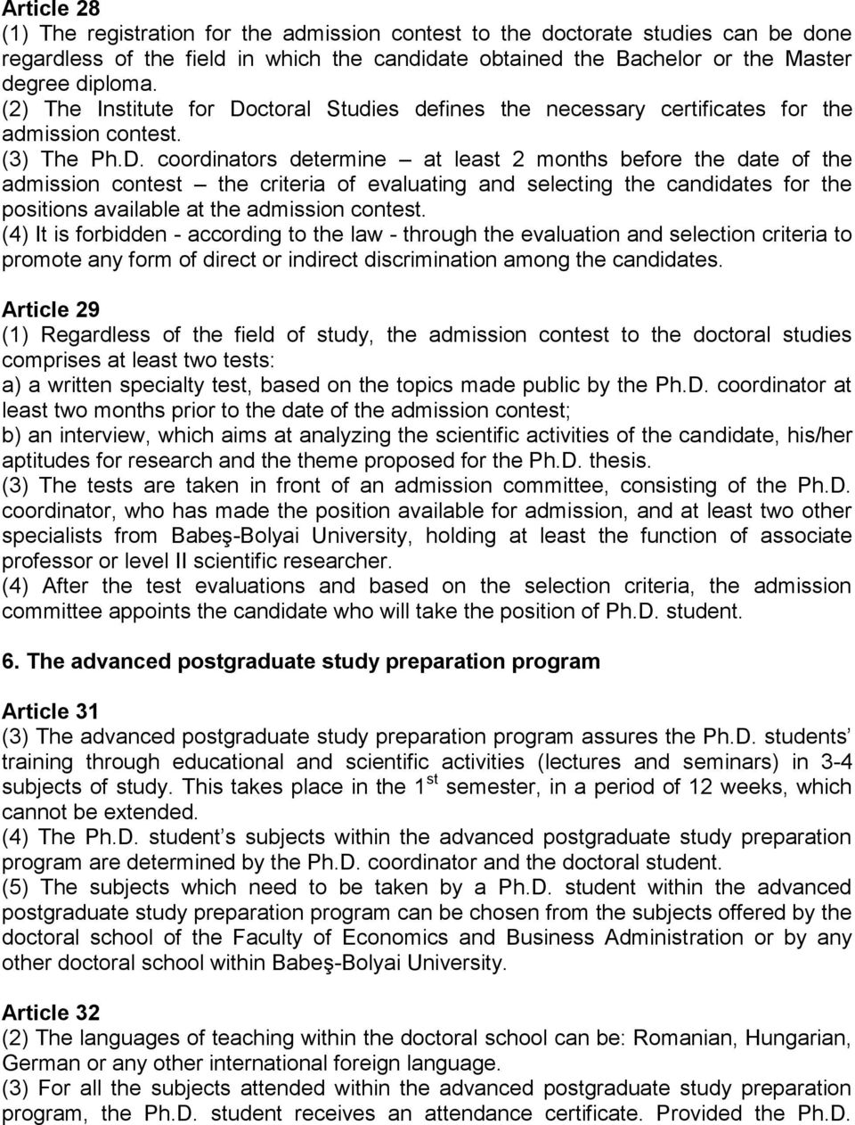 ctoral Studies defines the necessary certificates for the admission contest. (3) The Ph.D.