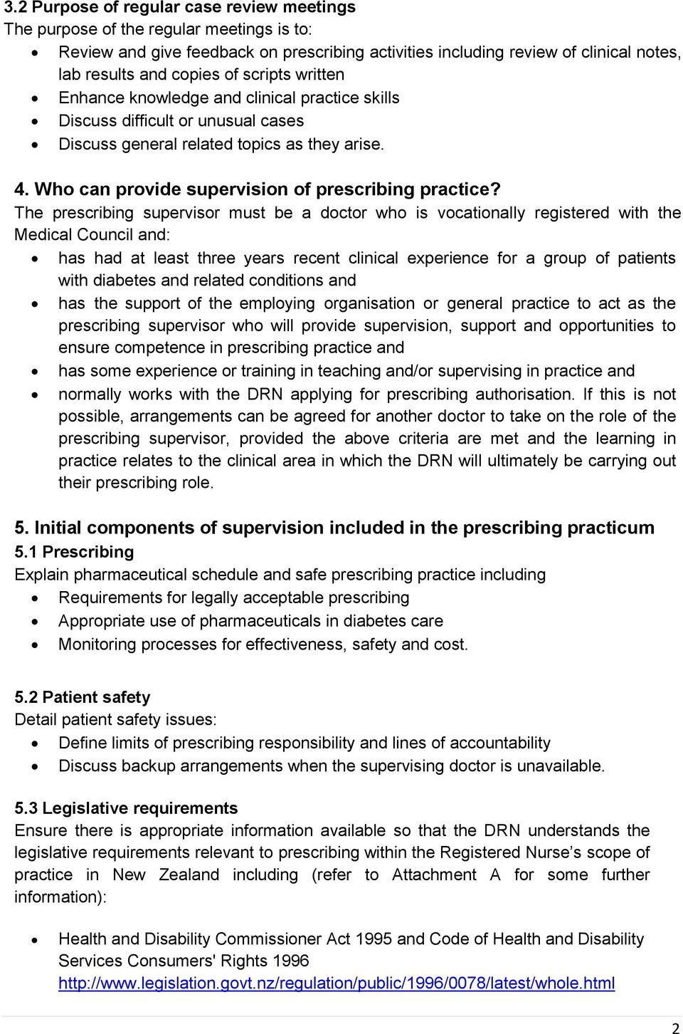 The prescribing supervisor must be a doctor who is vocationally registered with the Medical Council and: has had at least three years recent clinical experience for a group of patients with diabetes
