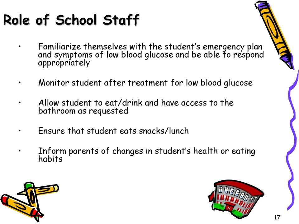 blood glucose Allow student to eat/drink and have access to the bathroom as requested Ensure