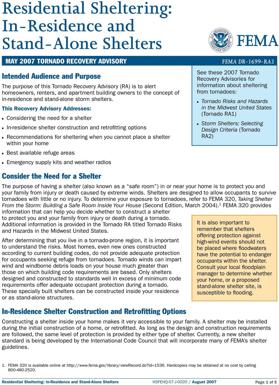 This Recovery Advisory Addresses: MAY 2007 TORNADO RECOVERY ADVISORY Considering the need for a shelter In-residence shelter construction and retrofitting options Recommendations for sheltering when