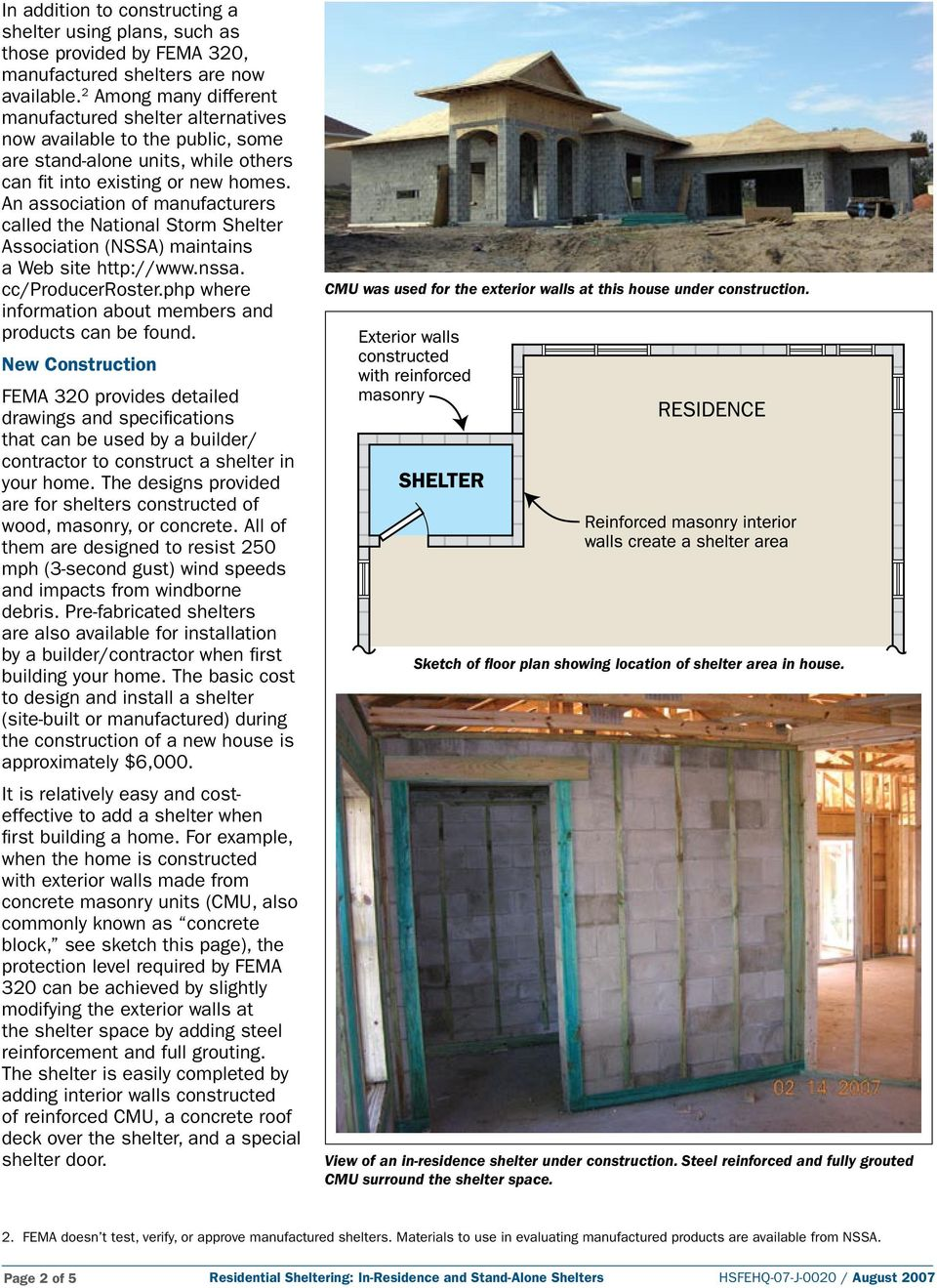 An association of manufacturers called the National Storm Shelter Association (NSSA) maintains a Web site http://www.nssa. cc/producerroster.