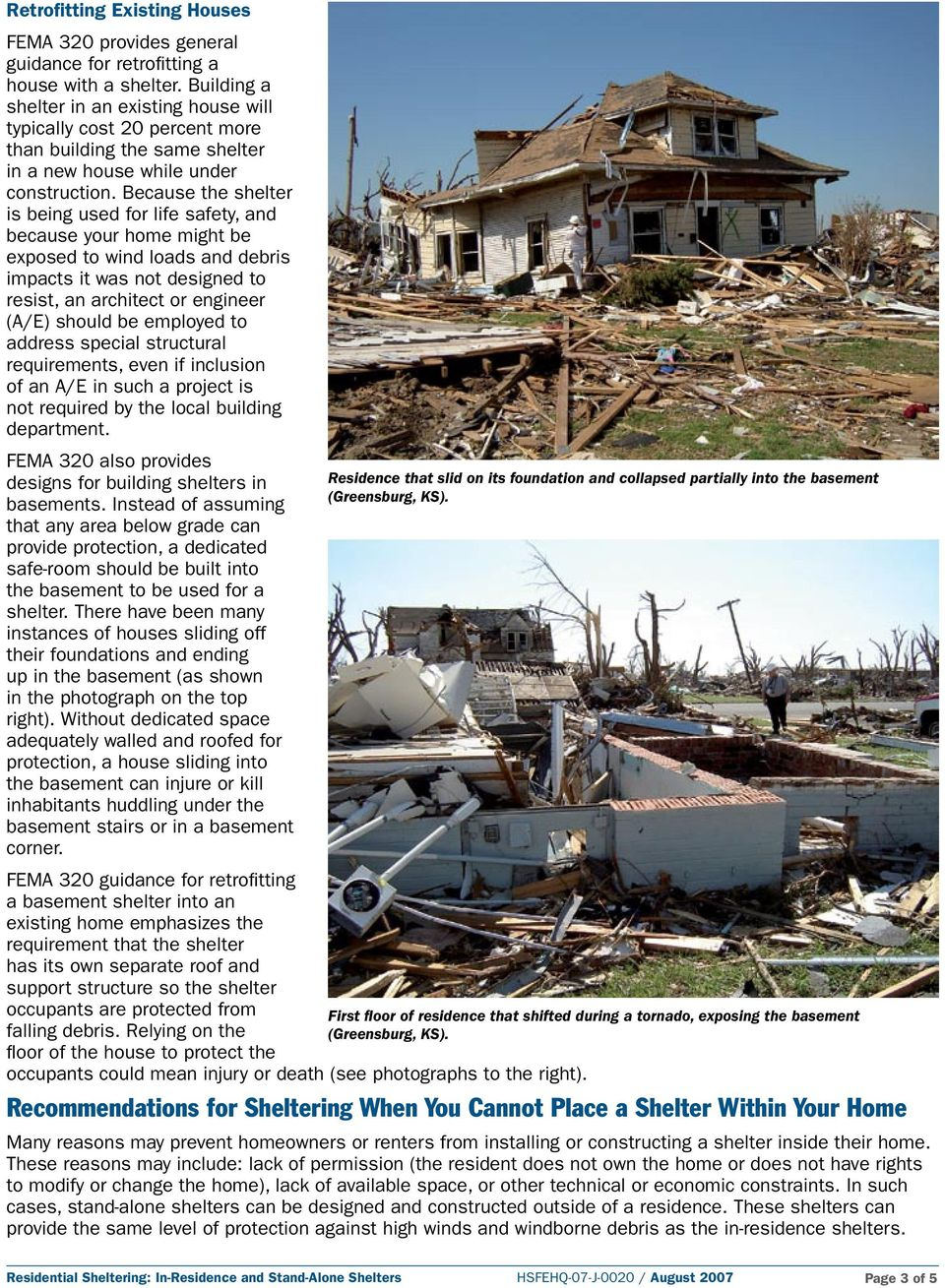 Because the shelter is being used for life safety, and because your home might be exposed to wind loads and debris impacts it was not designed to resist, an architect or engineer (A/E) should be