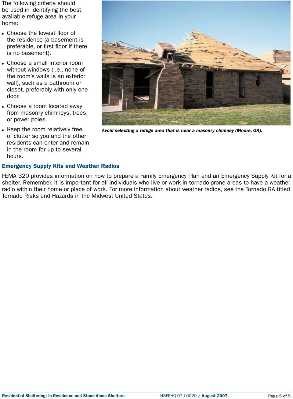 Choose a room located away from masonry chimneys, trees, or power poles.