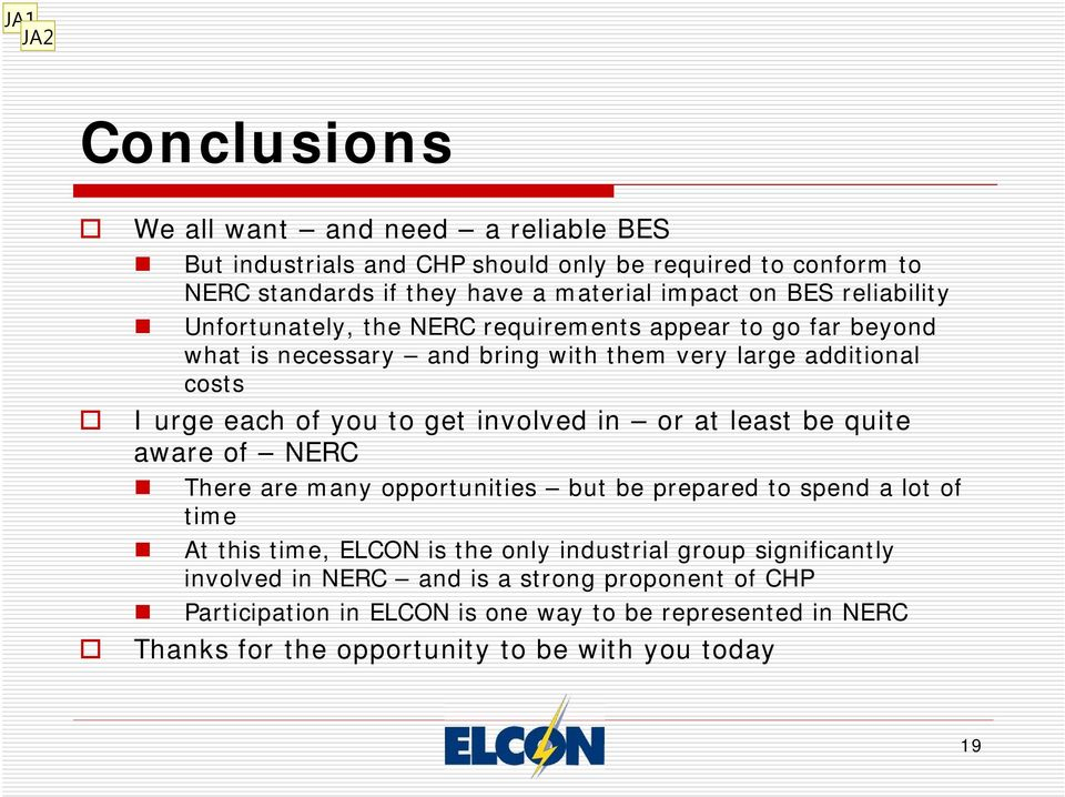 involved in or at least be quite aware of NERC There are many opportunities but be prepared to spend a lot of time At this time, ELCON is the only industrial group