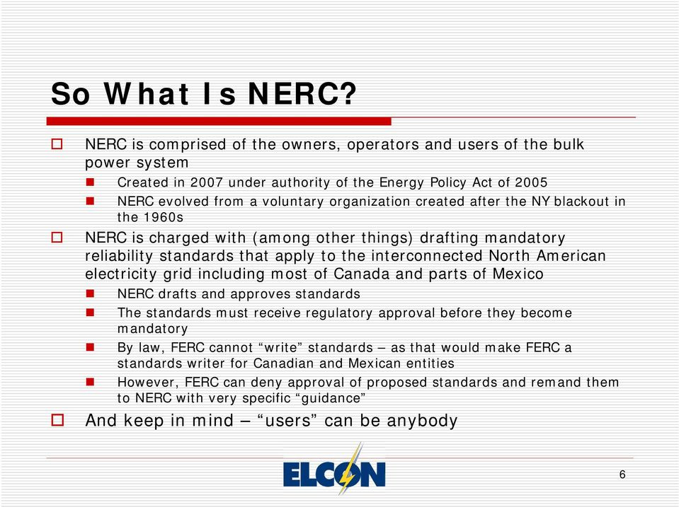 the NY blackout in the 1960s NERC is charged with (among other things) drafting mandatory reliability standards that apply to the interconnected North American electricity grid including most of