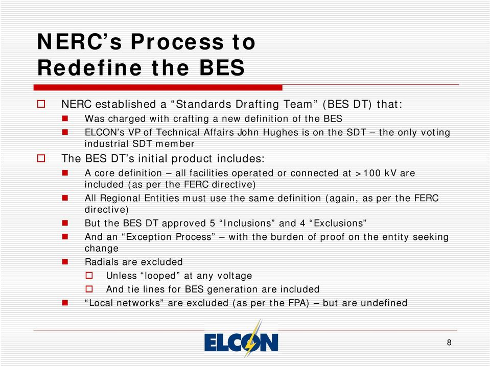 directive) All Regional Entities must use the same definition (again, as per the FERC directive) But the BES DT approved 5 Inclusions and 4 Exclusions And an Exception Process with the burden