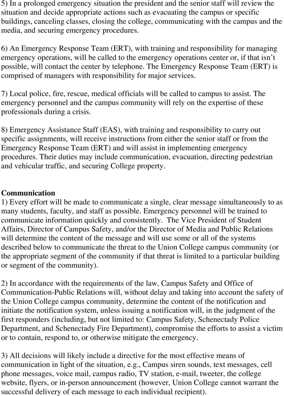 6) An Emergency Response Team (ERT), with training and responsibility for managing emergency operations, will be called to the emergency operations center or, if that isn t possible, will contact the