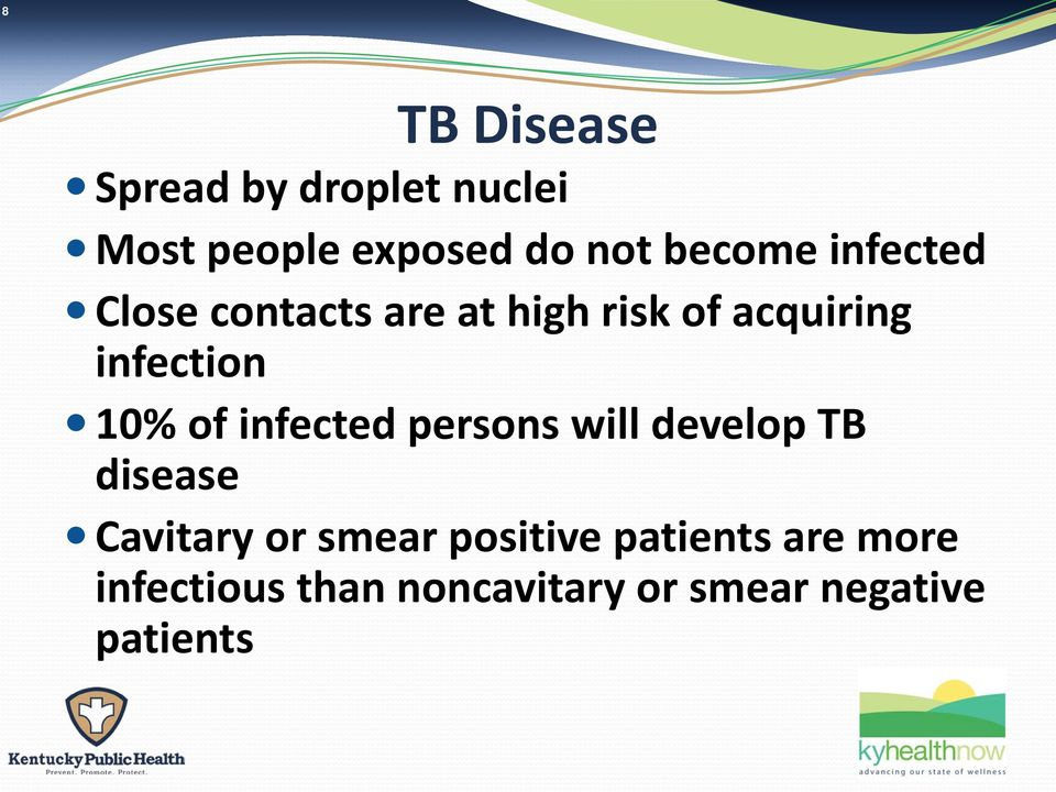 10% of infected persons will develop TB disease Cavitary or smear