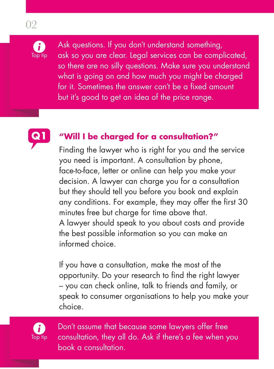 Q1 Will I be charged for a consultation? Finding the lawyer who is right for you and the service you need is important.