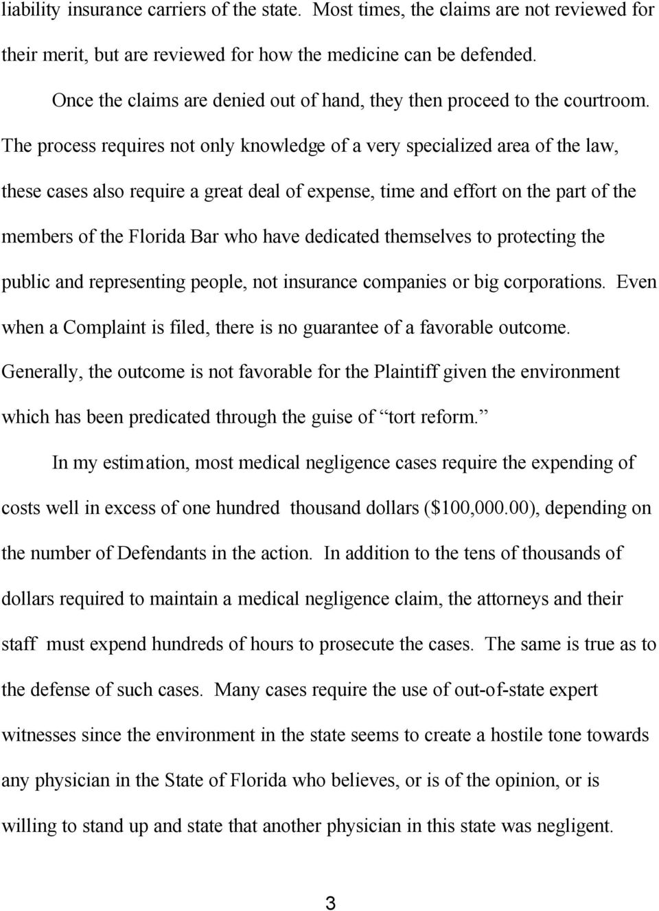 The process requires not only knowledge of a very specialized area of the law, these cases also require a great deal of expense, time and effort on the part of the members of the Florida Bar who have