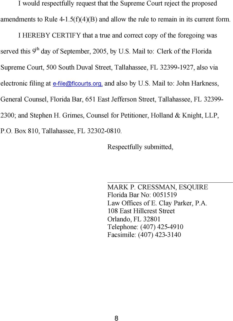 ptember, 2005, by U.S. Mail to: Clerk of the Florida Supreme Court, 500 South Duval Street, Tallahassee, FL 32399-1927, also via electronic filing at e-file@flcourts.org, and also by U.S. Mail to: John Harkness, General Counsel, Florida Bar, 651 East Jefferson Street, Tallahassee, FL 32399-2300; and Stephen H.