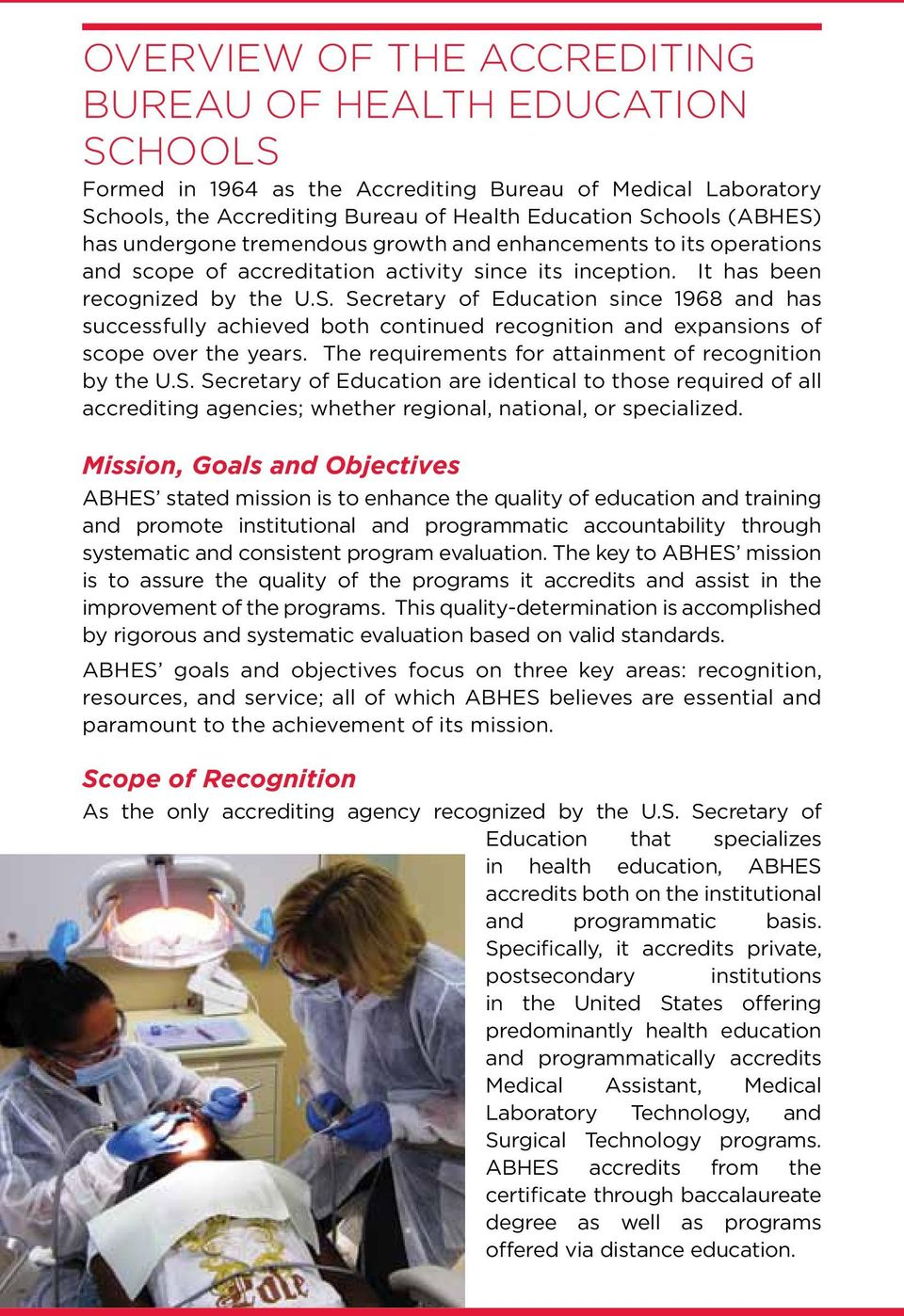 Secretary of Education since 1968 and has successfully achieved both continued recognition and expansions of scope over the years. The requirements for attainment of recognition by the U.S. Secretary of Education are identical to those required of all accrediting agencies; whether regional, national, or specialized.