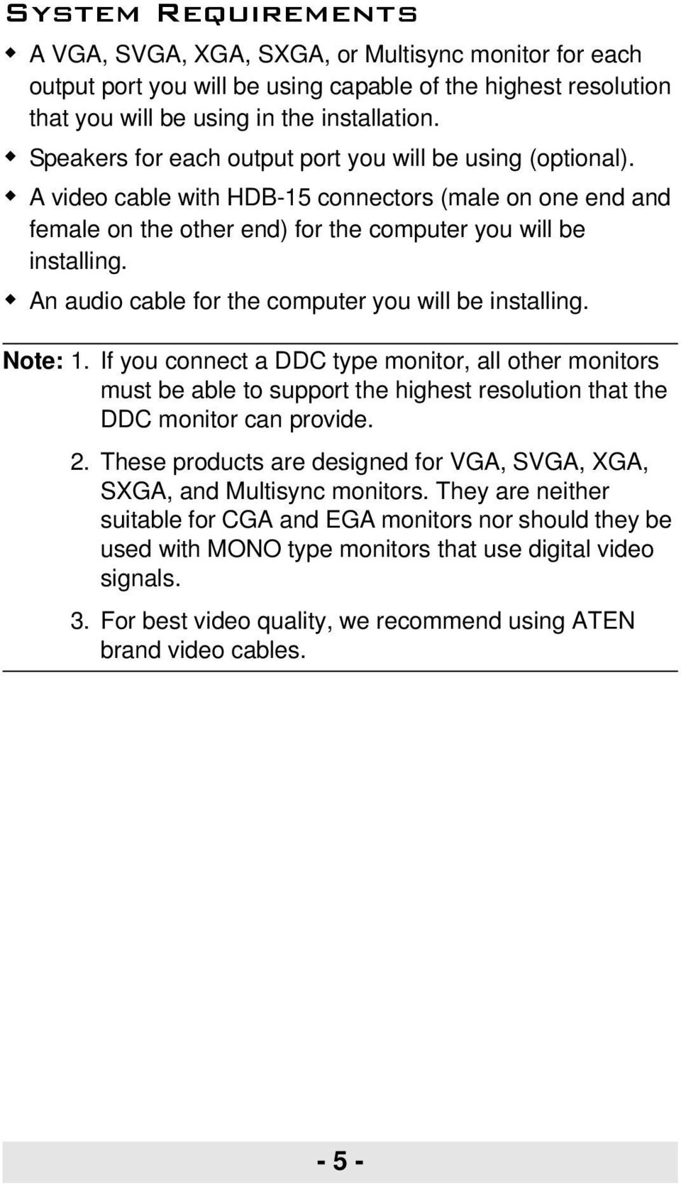 An audio cable for the computer you will be installing. Note: 1. If you connect a DDC type monitor, all other monitors must be able to support the highest resolution that the DDC monitor can provide.
