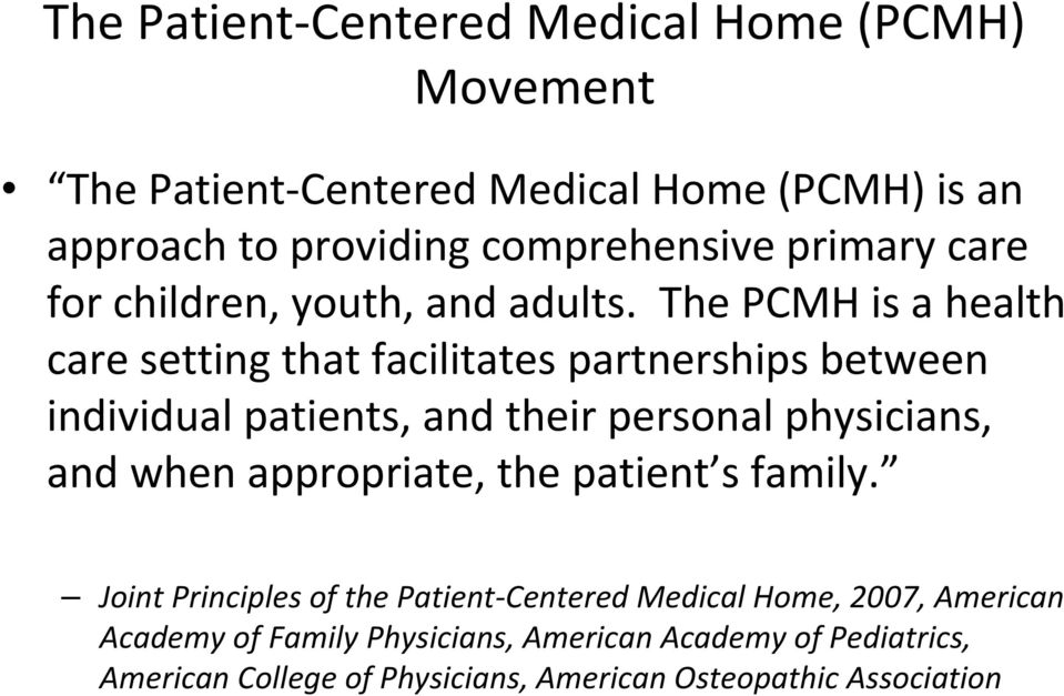 The PCMH is a health care setting that facilitates partnerships between individual patients, and their personal physicians, and when