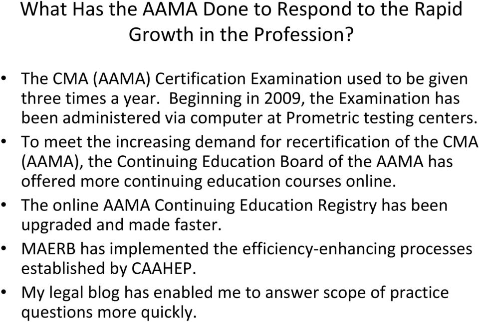 To meet the increasing demand for recertification of the CMA (AAMA), the Continuing Education Board of the AAMA has offered more continuing education courses online.
