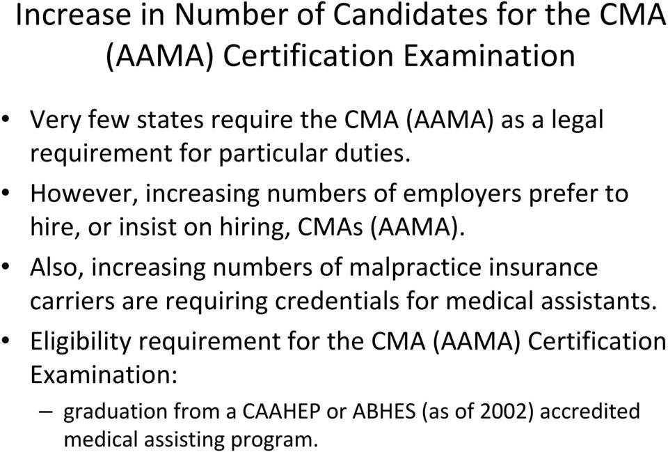 Also, increasing numbers of malpractice insurance carriers are requiring credentials for medical assistants.