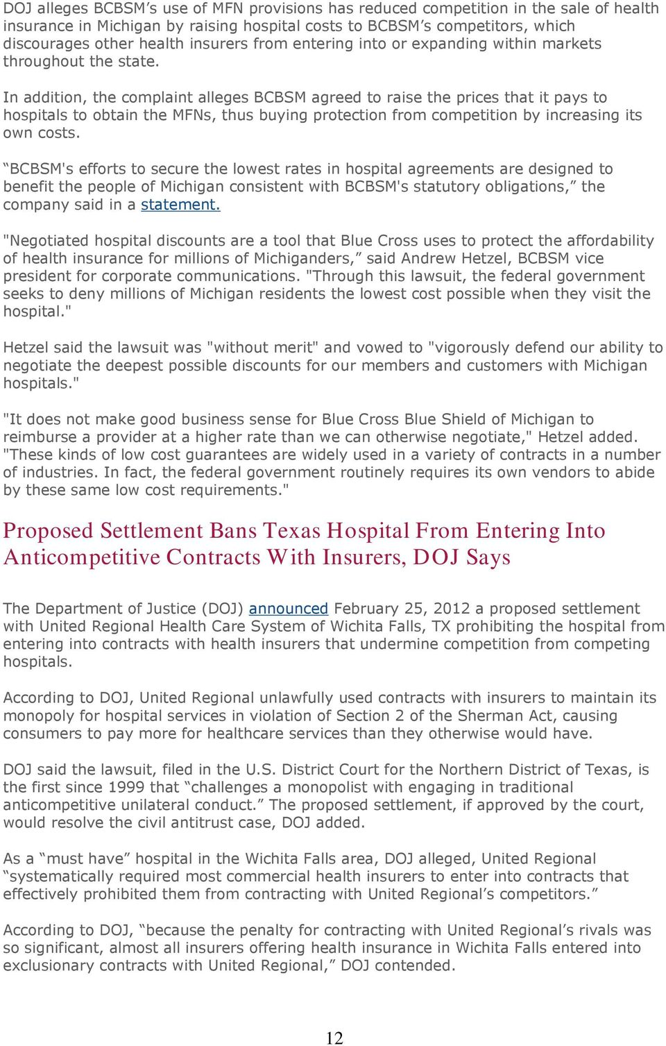 In addition, the complaint alleges BCBSM agreed to raise the prices that it pays to hospitals to obtain the MFNs, thus buying protection from competition by increasing its own costs.