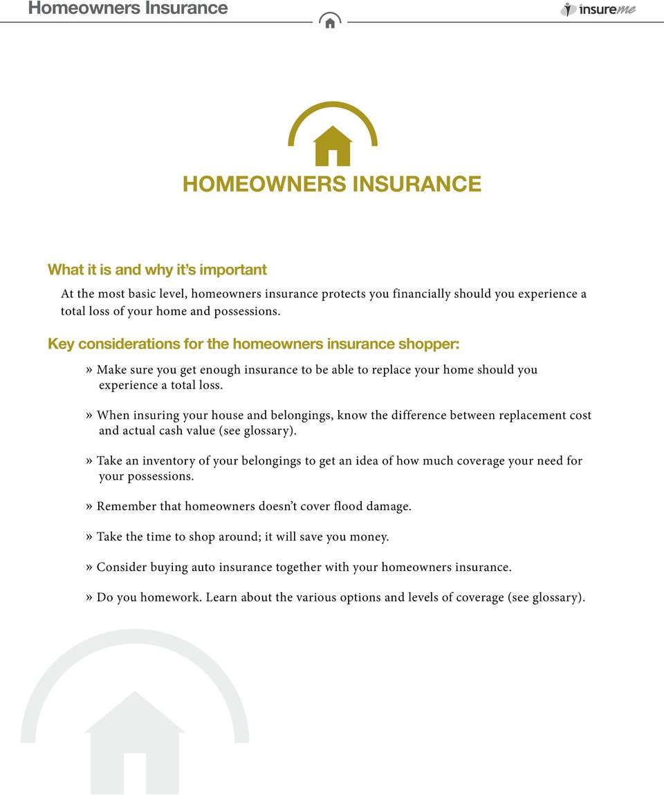 » When insuring your house and belongings, know the difference between replacement cost and actual cash value (see glossary).