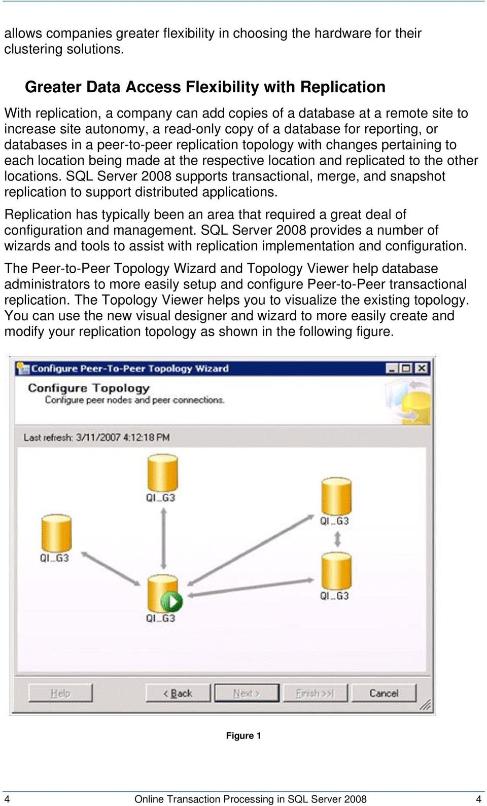 databases in a peer-to-peer replication topology with changes pertaining to each location being made at the respective location and replicated to the other locations.